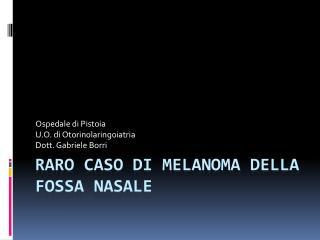 Raro caso di melanoma della fossa nasale