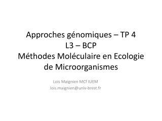 Approches génomiques – TP  4 L3 – BCP  Méthodes Moléculaire en Ecologie de Microorganismes