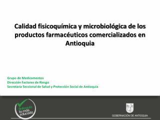 Calidad fisicoquímica y microbiológica de los productos farmacéuticos comercializados en Antioquia