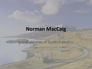 memorial by norman maccaig The plaque carries norman maccaig's poem 'climbing suilven' preceded by the inscription in memory of norman maccaig (1910 .