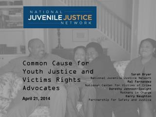 Common Cause for Youth Justice and Victims Rights Advocates April 21,  2014