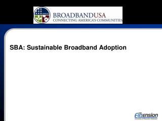 SBA: Sustainable Broadband Adoption