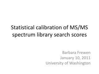 Statistical calibration of MS/MS spectrum library search scores