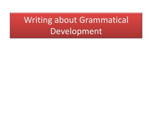 Writing about Grammatical Development
