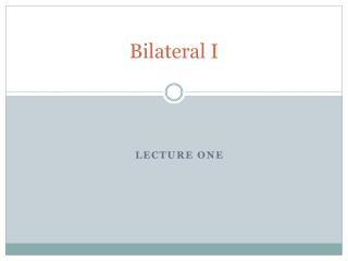 Bilateral I