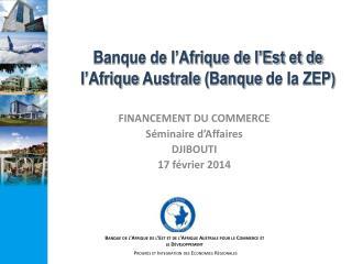 FINANCEMENT DU COMMERCE  Séminaire  d'Affaires  DJIBOUTI 17 février 2014