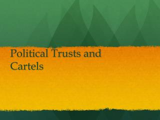 Political Trusts and Cartels