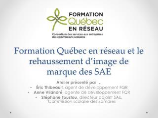Formation Québec en réseau et le rehaussement d'image de marque des SAE