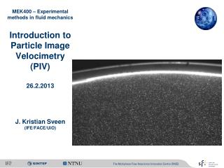 MEK400 – Experimental methods in fluid mechanics Introduction to Particle Image Velocimetry (PIV)