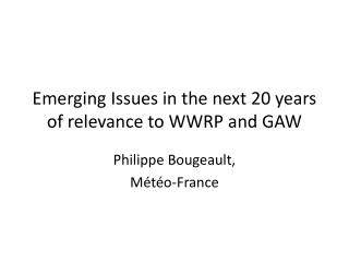Emerging  Issues in the  next  20  years  of relevance to WWRP and GAW