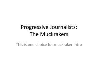Progressive Journalists: The Muckrakers
