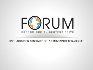 UNE INSTITUTION AU SERVICE DE LA COMMUNAUTE DES AFFAIRES