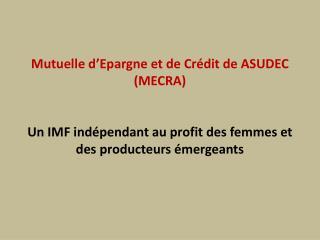Mutuelle d'Epargne et de Crédit de ASUDEC  (MECRA)
