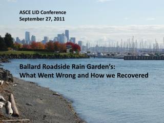 ASCE LID Conference September 27,  2011 Ballard Roadside Rain Garden's: