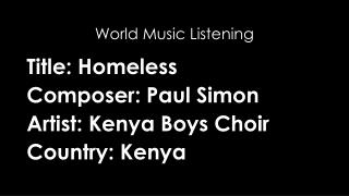 Title: Homeless Composer: Paul Simon Artist: Kenya Boys Choir Country: Kenya