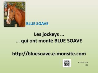 Les jockeys … … qui ont monté BLUE SOAVE http://bluesoave.e-monsite.com