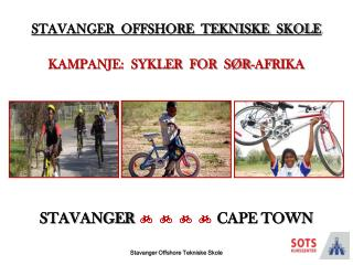 STAVANGER  OFFSHORE  TEKNISKE  SKOLE KAMPANJE:  SYKLER  FOR  SØR-AFRIKA