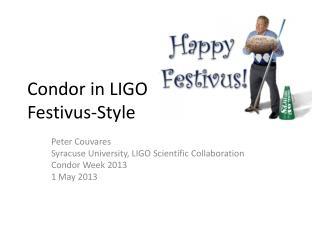 Condor in  LIGO Festivus -Style