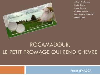 Rocamadour,  LE PETIT FROMAGE QUI REND CHEVRE