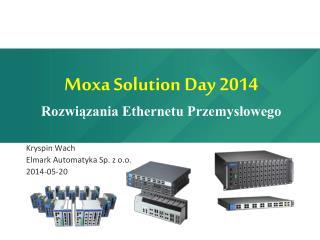 Moxa Solution  Day 2014 Rozwiązania Ethernetu Przemysłowego