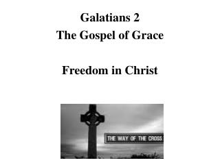 Galatians 2 The Gospel of Grace Freedom in Christ