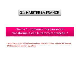 Thème 1: Comment  l'urbanisation transforme-t-elle le territoire français ?