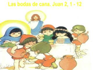 Las bodas de ca na. Juan 2, 1 - 12