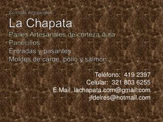 Teléfono:  419 2397 Celular:  321 803 6255 E.Mail   lachapata.com@gmail.com jfdelres@hotmail.com