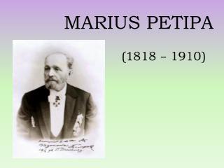 MARIUS PETIPA                  (1 818  –  1910 )