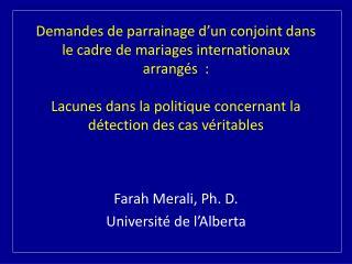 Farah Merali, Ph. D. Université de l'Alberta