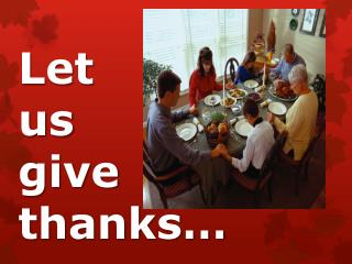 Let        us  give thanks�