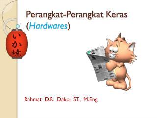 Perangkat-Perangkat Keras  ( Hardwares )