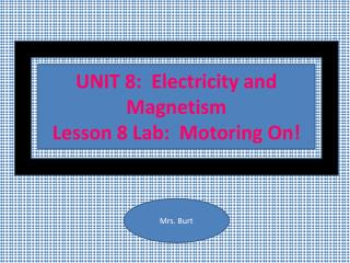 UNIT 8:  Electricity and Magnetism Lesson 8 Lab:  Motoring On!