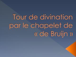 Tour de divination par le chapelet de «de  Bruijn »