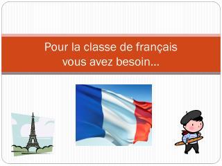 Pour la classe de français vous avez  besoin …