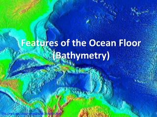 Features of the Ocean Floor (Bathymetry)