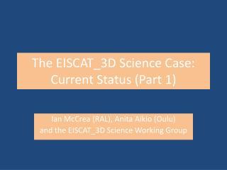 The EISCAT_3D Science Case: Current Status (Part 1)