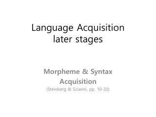 Language Acquisition  later stages