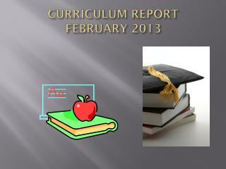 CURRICULUM REPORT  FEBRUARY 2013