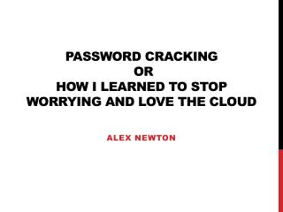 Password Cracking  or  How I Learned to Stop Worrying and Love the Cloud