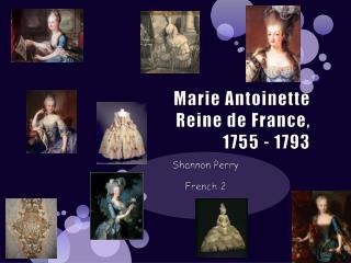 Marie Antoinette  Reine de France ,  1755 - 1793