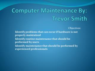 Computer Maintenance By: Trevor Smith