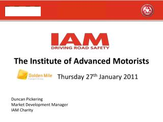The Institute of Advanced Motorists Thursday 27 th  January 2011