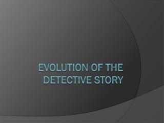 Evolution of the Detective Story