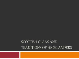 Scottish clans and  traditions  of highlanders