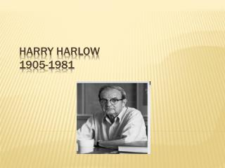 Harry Harlow 1905-1981