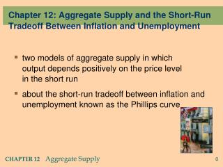 Chapter 12: Aggregate  Supply and the Short-Run Tradeoff Between Inflation and Unemployment