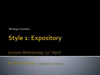 Style 1:  Expository Lesson Wednesday 23 rd  April By Ben Moody  – amended by A Fedrizzi
