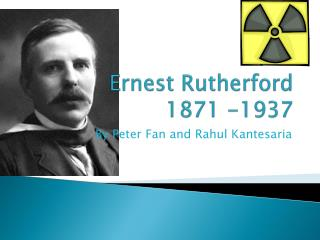 Ernest Rutherford 1871 -1937