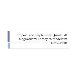 Import and Implement  Quartus I I Megawizard  library to  modelsim  simulation